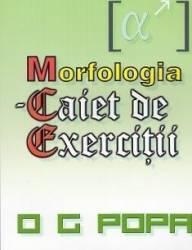Morfologia - Caiet de exercitii - O.G. Popa