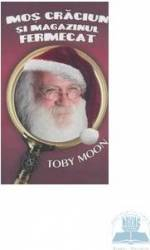Mos Craciun si magazinul fermecat - Toby Moon