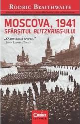 Moscova 1941 Sfarsitul BlitzkrieG-Ului - Rodric Braithwaite