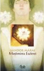 Mostenirea Eszterei - Sandor Marai Carti