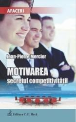 Motivarea - secretul competitivitatii - Jean-Pierre Mercier