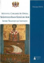 Motivul corabiei in opera Sfantului Ioan Gura de Aur intre traditie si inovatie - Tincuta Ojog