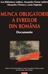 Munca obligatorie a evreilor din Romania - Ana Barbulescu Alexandru Florian