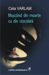 Muscand din moarte ca din ciocolata - Cela Varlam