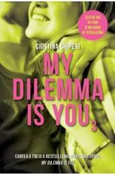 My Dilemma is You. Vol. 3 - Cristina Chiperi Carti