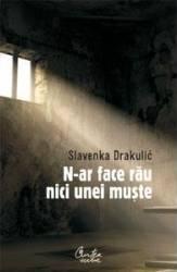 N-ar face rau nici unei muste - Slavenka Drakulic
