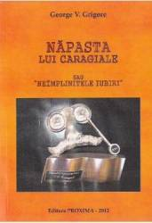 Napasta lui Caragiale sau neimplinitele iubiri - George V. Grigore Carti