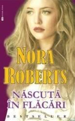 Nascuta in flacari - Nora Roberts Carti
