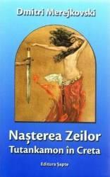 Nasterea Zeilor. Tutankamon in Creta - Dmitri Merejkovski Carti
