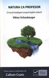 Natura ca profesor o noua intelegere asupra legilor naturii - Viktor Schauberger