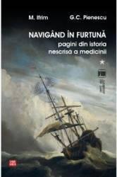Navigand in furtuna Vol.1. Pagini din istoria nescrisa a medicinii - M. Ifrim G.C. Pienescu
