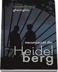 Necunoscutii Din Heidelberg - Constantin Virgil Gheorghiu