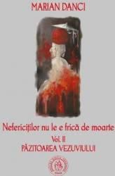 Nefericitilor nu le e frica de moarte. vol. 2 Pazitoarea Vezuviului - Marian Danci