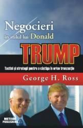 Negocieri in stilul lui Donald Trump - George H. Ross Carti