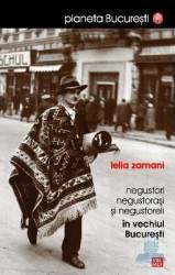 Negustori negustorasi si negustoreli in vechiul Bucuresti - Lelia Zamani