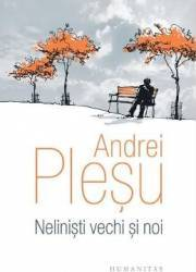 Nelinisti vechi si noi - Andrei Plesu Carti
