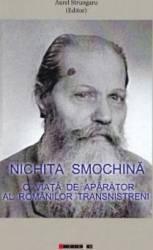 Nichita Smochina O viata de aparator al romanilor transnistreni - Aurel Strungaru