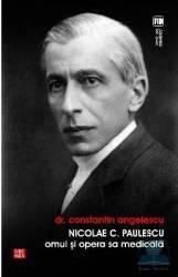 Nicolae C. Paulescu omul si opera sa medicala - Constantin Angelescu