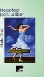 Noaptea parului liber - Maria Dinu
