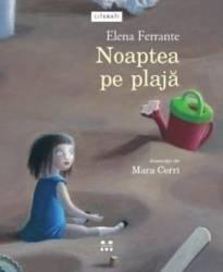 Noaptea pe plaja - Elena Ferrante - PRECOMANDA
