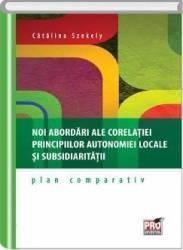 Noi abordari ale corelatiei principiilor autonomiei locale si subsidiaritatii - Catalina Szekely Carti