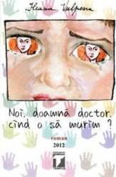 Noi doamna doctor cind o sa murim - Ileana Vulpescu