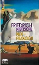 Noi filologii - Friedrich Nietzsche