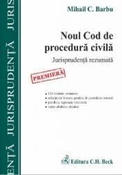 Noul Cod De Procedura Civila. Jurisprudenta Rezumata - Mihail C. Barbu
