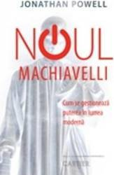 Noul Machiavelli. Cum Se Gestioneaza Puterea In Lumea Moderna Ed. 3 - Jonathan Powell Carti