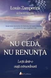 Nu ceda nu renunta - Louis Zamperini David Rensin title=Nu ceda nu renunta - Louis Zamperini David Rensin