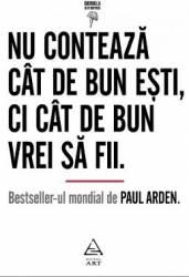 Nu conteaza cat de bun esti ci cat de bun vrei sa fii - Paul Arden