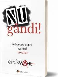 Nu gandi Redescopera-ti geniul creator - Erik Wahl