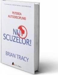 Nu scuzelor Puterea autodisciplinei - Brian Tracy