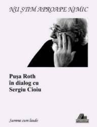 Nu stiam aproape nimic. Pusa Roth in dialog cu Sergiu Cioiu title=Nu stiam aproape nimic. Pusa Roth in dialog cu Sergiu Cioiu