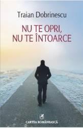 Nu te opri nu te intoarce - Traian Dobrinescu