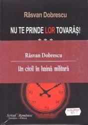 Nu te prinde lor tovaras vol I II III - Rasvan Dobrescu
