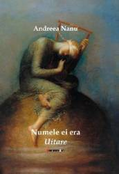 Numele ei era uitare - Andreea Nanu