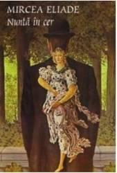 Nunta in cer - Mircea Eliade Carti