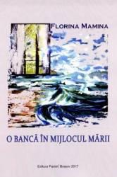 O banca in mijlocul marii - Florina Mamina