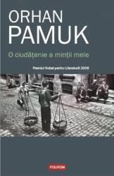 O ciudatenie a mintii mele - Orhan Pamuk Carti