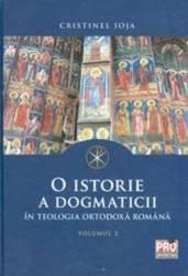 O istorie a dogmaticii in teologia ortodoxa romana Vol.2 - Cristinel Ioja Carti