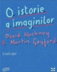 O istorie a imaginilor - David Hockmey Martin Gayford