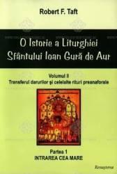 O Istorie a Liturghiei Sfantului Ioan Gura de Aur Vol.2 - Robert F. Taft