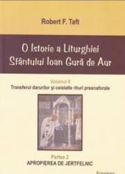 O Istorie a Liturghiei Sfantului Ioan Gura de Aur vol.2 Partea 2 - Robert F. Taft