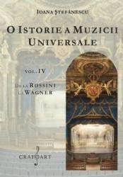 O istorie a muzicii universale Vol.4 De la Rossini la Wagner - Ioana Stefanescu