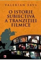 O istorie subiectiva a tranzitiei filmice vol.1 - Valerian Sava