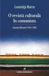 O Revista Culturala In Comunism . Gazeta Literara 1954-1968 - Luminita Marcu