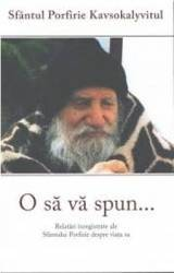 O sa va spun... - Sfantul Porfirie Kavsokalyvitul