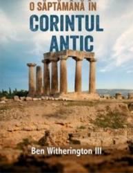 O saptamana in Corintul Antic - Ben Witherington