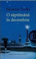 O saptamana in decembrie - Sebastian Faulks Carti